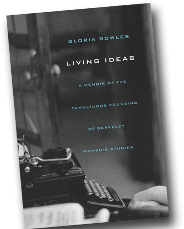 LIVING IDEAS: THE TUMULTUOUS FOUNDING OF BERKELEY WOMEN'S STUDIES